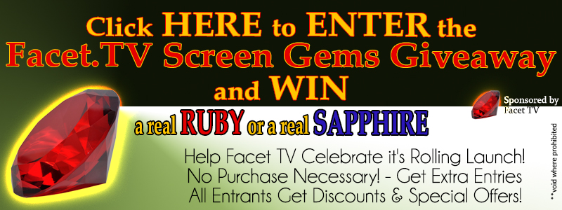 Enter the Facet TV Screen Gems Giveaway and WIN a Ruby or a Sapphire